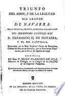 Triunfo del amor, y de la lealtad. Dia grande de Navarra. En la festiva ... aclamacion del ... Rey Don Fernando II. de Navarra, y VI. de Castilla ... Segunda reimpresion ... aumentada con algunas piezas curiosas del mismo Autor, etc