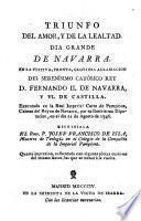 Triunfo del amor, y de la lealtad, dia grande de Navarra en la festiva, pronta, gloriosa aclamacion del Rey D. Fernando II de Navarra y VI. de Castilla (etc.)