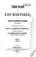 Triunfos de los martires, o, Vidas de los mártires más célebres de la Iglesia