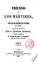 Triunfos de los mártires o vidas de los mártires mas célebres de la Iglesia