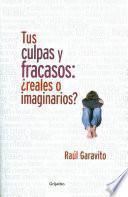 Tus culpas y fracasos: ¿Reales o imaginarios?