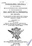 Typographia española, ò Historia ... del arte de la imprenta en España