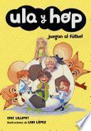 Ula y Hop juegan al fútbol (Ula y Hop)