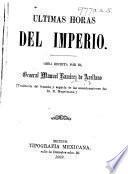 Ultimas Horas del Imperio. Obra escrita por el General M. Ramirez de Arellano. Traducida del francés, y seguida de las consideraciones del Sr. N. Hugelmann