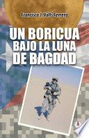Un boricua bajo la luna de Bagdad (Spanish Edition)