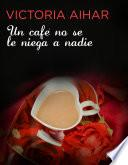 Un café no se le niega a nadie