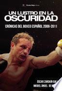 Un lustro en la oscuridad. Crónicas del boxeo español 2006-2011
