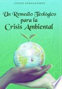 Un Remedio Teológico para la Crisis Ambiental