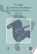 Un siglo de constitucionalismo en América Latina (1917-2017)