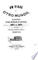 Un viage al otro mundo, pasando por otras partes, 1871 á 1874