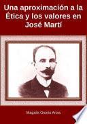Una aproximación a la Ética y los valores en José Martí