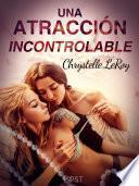 Una atracción incontrolable - una novela corta erótica
