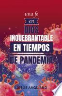 Una fe en Dios inquebrantable en tiempos de pandemia