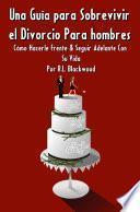 Una Guía para Sobrevivir el Divorcio Para hombres
