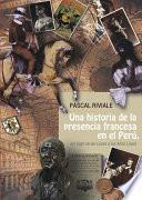 Una historia de la presencia francesa en el Perú, del Siglo de las Luces a los Años Locos