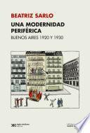 Una modernidad periférica: Buenos Aires 1920 y 1930