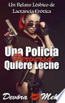 Una Policía Perversa Quiere Leche