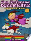 Una Princesa Diferente - Súper Princesa (libro infantil ilustrado)