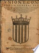 Union y Concordia general del Reyno de Aragon, hecha y acordada por las personas ...