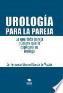 Urología para la pareja. Lo que toda pareja quisiera que le explicara su urólogo