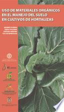 Uso de materiales orgánicos en el manejo de suelo en cultivo de hortalizas