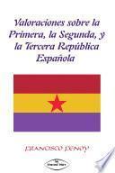 VALORACIONES SOBRE LA 1ª, LA 2ª, Y LA 3ª REPÚBLICA ESPAÑOLA