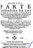 Veinte y una Parte verdadera de las Comedias del Fenix de España Frei L. F. de V. C., etc. [With a dedication by F. F. del Carpio.]