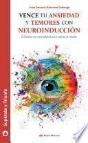 Vence tu ansiedad y temores con neuroinducción