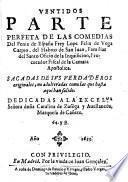 Ventidos parte perfeta de las comedias del Fenix de España Frey Lope Felix de Vega Carpio, del Habito de San Iuan, Familiar del Santo Oficio de la Inquisicion (etc.)