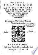 Verdadera relacion de la vida y muerte del padre fray Luys Bertran, de bienauenturada memoria: copilada por el maestro fray Vincente Iustiniano Antist. ..