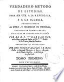 Verdadero metodo de estudiar para ser util a la Republica y a la Iglesia, proporcionando al estilo y necessidad de Portugal