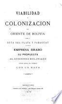 Viabilidad i colonización del oriente de Bolivia por la ruta del Plata y Paraguay