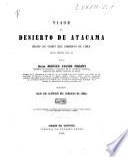 Viage al desierto de Atacama hecho de orden del gobierno de Chile en el verano 1853-54