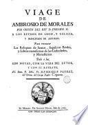 Viage de Ambrosio de Morales por orden del Rey D. Phelipe II a los reynos de Leon y Galicia y principado de Asturias para reconocer las reliquias de santos, sepulcros reales y libros manuscritos de las cathedrales y monasterios