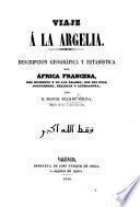 Viaje á la Argelia. Descripcion geográfica y estadística del Africa Francesa, etc