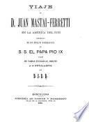 Viaje de Juan Mastai-F'erretti en la América del Sud precedido de un ensayo biográfico de S.S. el papa Pio IX y seguido de varias encíclicas