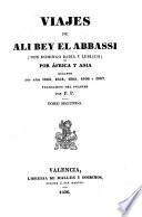 Viajes de Ali Bey el Abbassi (Don Domingo Badía y Leblich) por Africa y Asia durante los años 1803, 1804, 1805, 1806 y 1807