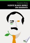 Vicente Blasco Ibáñez, una biografía