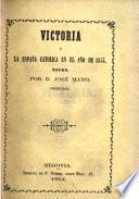 Victoria ó la España Católica en el año de 1855. Poema, etc