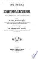 Vida admirable del bienaventurado fray Martin de Porres ..., escrita por ... J. M. V. ..., reimpresa por ... J. A. de Neira Valbuena