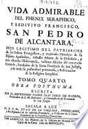 Vida admirable del phenix seraphico, y redivivo Francisco, San Pedro de Alcantara ...