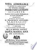 Vida admirable y muerte preciosa del venerable hermano Pedro de S. Ioseph Betancur fundador de la Compañia Bethlemitica en las Yndias Occidentales compuesta por el doctor d. Francisco Antonio de Montalvo ..