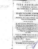 Vida admirable y prodigiosas virtudes del... padre Francisco del Castillo de la Compañia de Iesus, natural de Lima...