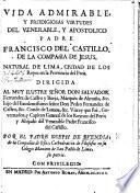 Vida admirable y prodigiosas Virtudes del Venerable y Apostolico Padre Francisco del Castillo, de la Compañía de Jesus, etc