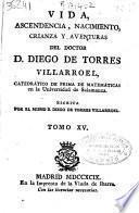 Vida, ascendencia, nacimiento, crianza y aventuras del doctor D. Diego de Torres Villarroel ...