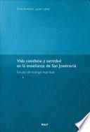 Vida cotidiana y santidad en la enseñanza de San Josemaría
