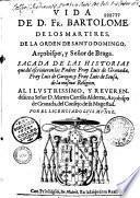 Vida de D. Fr. Bartolome de los martires, de la orden de Santo Domingo... sacada de las historias que del escrivieron los Padres Fray Luis de Granada, Fray Luis de Cacegas, y Fray Luis de Sousa... por el licendiado Luis Muñoz