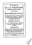 Vida de ...Da. Juana Valois, Reina ... de Francia, fundadora de la Religión de la Anunciata de la Virgen N. S. sujeta a la Obediencia de la Orden de S. Francisco...