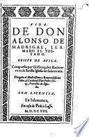 Vida de don Alonso de Madrigal, llamado el Tostado. Obispo de Avila. Compuesta por Gil Gonçalez racionero en la sancta iglesia de Salamanca. ..
