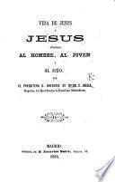 Vida de Jesus: ó, Jesus ofrecido al hombre, al joven, y al niño